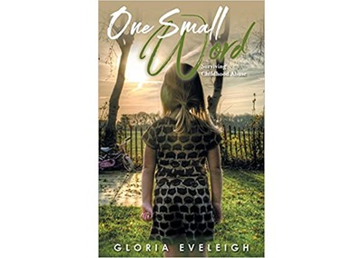 One Small Word Surviving Child Abuse by Gloria Eveleigh