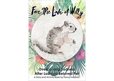 For the Love of Willy: Overcoming Sadness After Losing a Beloved Pet by Nancy Addison