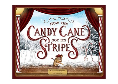 How the Candy Cane Got Its Stripes by Kevin J. Brougher