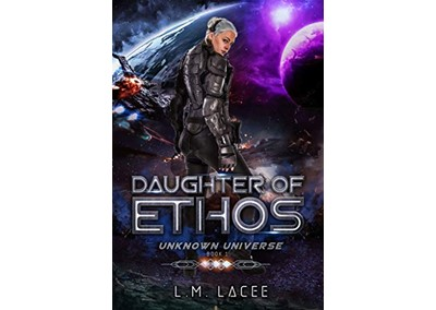 Daughter Of Ethos: Unknown Universe Book 1 by L.M. Lacee