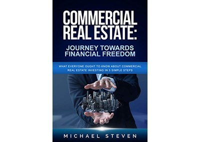 Commercial Real Estate: Journey Towards Financial Freedom by Michael Steven