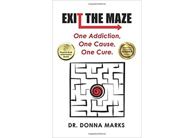 Exit the Maze: One Addiction, One Cause, One Cure by Dr. Donna Marks