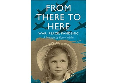 From There to Here: War, Peace, Pandemic – A Memoir by Romy Wyllie