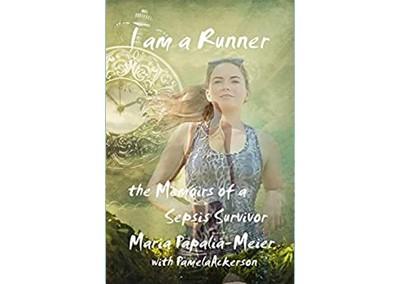 I am a Runner: The Memoirs of a Sepsis Survivor by Maria Papalia-Meier