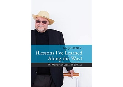 My Journey: Lessons I've Learned Along the Way: The Memoirs of Leonard I. Eckhaus
