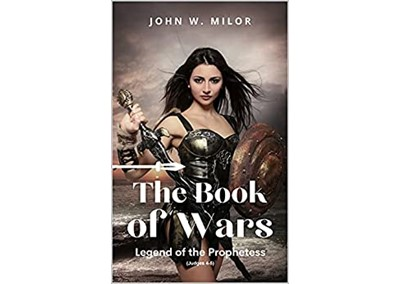The Book of Wars: Legend of the Prophetess by John Milor