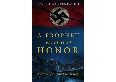 A Prophet Without Honor by Joseph Wurtenbaugh